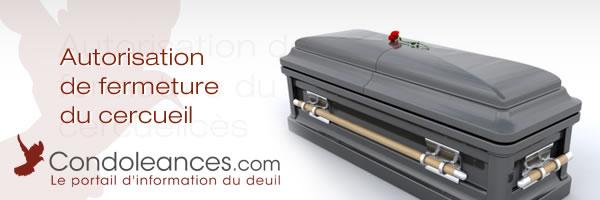 Autorisation de fermeture du cercueil.